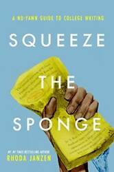 Squeeze The Sponge A No-yawn Guide To College Writing - Paperback - Good