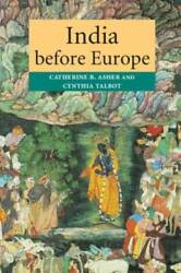 India Before Europe - Paperback By Asher, Catherine B. - Good