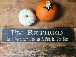 Wood sign home wall decor Funny signs Gift for Dad I am retired..