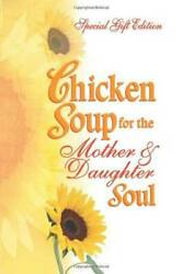 Chicken Soup for the Mother amp; Daughter Soul: Special Gift Edition Chicke GOOD