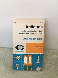 Antiques How To Identify, Buy, Sell, Refinish And Care For Them By Ann Kilburn