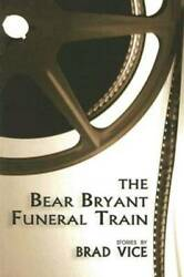 The Bear Bryant Funeral Train - Paperback By Brad Vice - Very Good