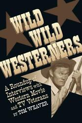 Wild Wild Westerners A Roundup Of Interviews With Western Movie And Tv Veterans