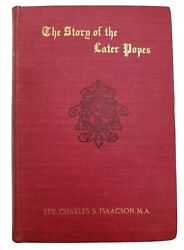 1906 The Story Of The Later Popes Rev Charles S Isaacson M.a. Red Hardback