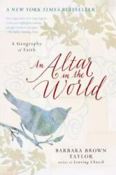 Plus Ser. An Altar In The World A Geography Of Faith By Barbara Brown...