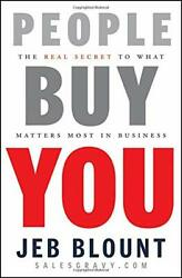 People Buy You The Real Secret To What Matters Most In Business