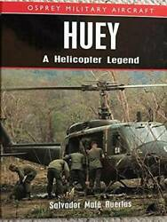 Huey A Helicopter Legend Osprey Military Aircraft - Hardcover - Good