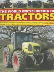 The World Encyclopedia Of Tractors An Illustrated History And Comprehensive...