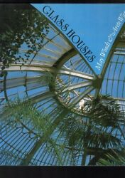 Glass Houses A History Of Greenhouses Orangeries And Conservatories, Mary Woods