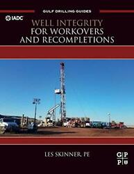 Well Integrity For Workovers And Recompletions Gulf Drilling Guides