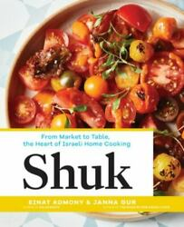 Shuk From Market To Table The Heart Of Israeli Home Cooking By Janna Gur...