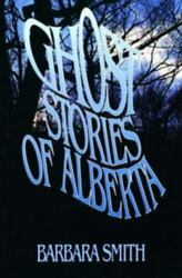Ghost Stories Of Alberta - Paperback By Smith Barbara - Very Good