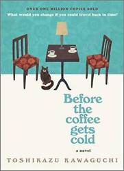 Before The Coffee Gets Cold A Novel - Hardcover By Kawaguchi, Toshikazu - Good