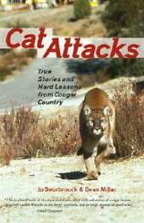Cat Attacks: True Stories and Hard Lessons from Cougar Country GOOD
