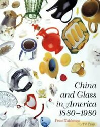 China And Glass In America, 1880-1980 From Table Top To Tv Tray Venable