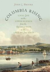 Columbia Rising Civil Life On The Upper Hudson From The Revolution - Very Good