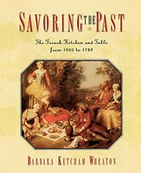 Savoring The Past The French Kitchen And Table From 1300 To 1789 [paperback]