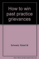 How To Win Past Practice Grievances - Unknown Binding - Good