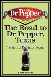 The Road To Dr Pepper, Texas The Story Of Dublin Dr Pepper [paperback] Wright