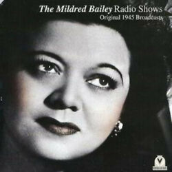 The Mildred Bailey Radio Shows Original 1945 Broadcasts By Bailey Mildred