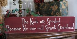 Primitive Sign The Kids are Spoiled Because No one will Spank Grandma Humorous