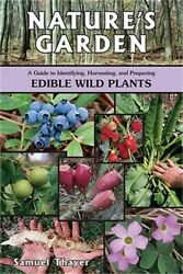 Nature#x27;s Garden: A Guide to Identifying Harvesting and Preparing Edible Wild P