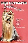 The Ultimate Yorkshire Terrier Book: Guide to Caring Raising Training Breedin