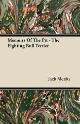Memoirs of the Pit - The Fighting Bull Terrier (Paperback or Softback)