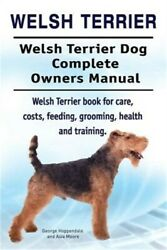 Welsh Terrier. Welsh Terrier Dog Complete Owners Manual. Welsh Terrier Book for