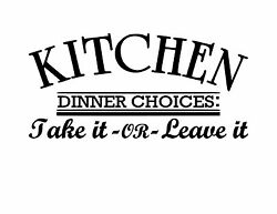 Kitchen Dinner Choices Take It Or Leave It 11.5x5.5 Vinyl Wall Art Decal Sticker