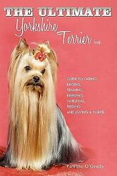 The Ultimate Yorkshire Terrier Book : Guide to Caring Raising...  (ExLib)
