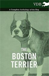 The Boston Terrier - A Complete Anthology of the Dog - (Paperback or Softback)