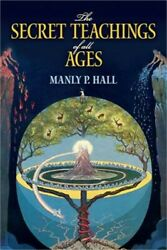 The Secret Teachings Of All Ages An Encyclopedic Outline Of Masonic Hermetic