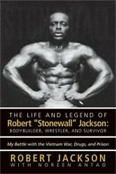 The Life And Legend Of Robert Stonewall Jackson Body Builder Wrestler And Sur