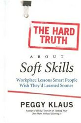 The Hard Truth About Soft Skills Workplace Lessons Smart People Wish Theyand039d Lea