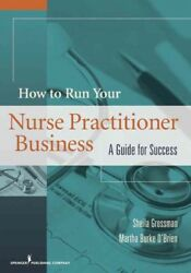 How to Run Your Own Nurse Practitioner Business : A Guide for Success Paperb...