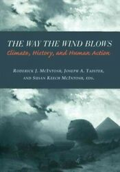 Way the Wind Blows : Climate, History, and Human Action, Paperback by McIntos...