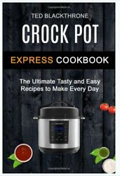 Crock Pot Express Cookbook: The Ultimate Tasty And Easy Recipes Paperback r