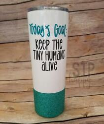 Today's Goal Keep The Tiny Humans Alive Stainless Steel Tumbler