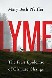 NEW - Lyme: The First Epidemic of Climate Change by Pfeiffer, Mary Beth