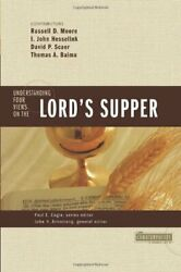 NEW - Understanding Four Views on the Lord's Supper (Counterpoints: Church Life)