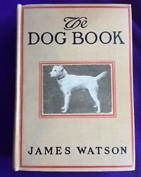THE DOG BOOK 1912 JAMES WATSON VGC EARLY BREED ILLUSTRATIONS BOSTON TERRIER MORE