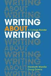 Writing about Writing: A College Reader Paperback By Wardle Elizabeth GOOD
