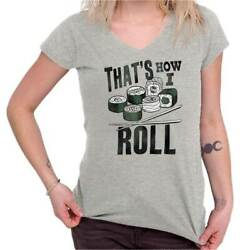 That's How I Roll Japanese Foodie Sushi Gift Junior V-Neck T-Shirts Tee Tshirts