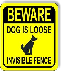 Beware Dog Is Loose Invisible Fence Yellow Metal Aluminum Composite Sign