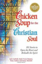 Chicken Soup for the Christian Soul: Stories to Open the Heart and Rekind GOOD