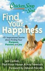 Chicken Soup for the Soul: Find Your Happiness: 101 Inspirational St VERY GOOD