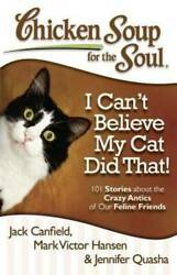 Chicken Soup for the Soul: I Can#x27;t Believe My Cat Did That : 101 Stories GOOD