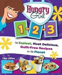 Hungry Girl 1-2-3 The Easiest Most Delicious Guilt-free Recipes On The - Good