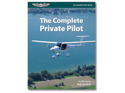 The Complete Private Pilot By Bob Gardner Twelfth Edition Isbn 978-1-61954-322-5